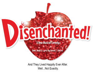 Disenchanted! -- A New Musical Comedy -- And They Lived Happily Ever After. Well...Not Exactly. Book, Music & Lyrics by Dennis T Giacino.